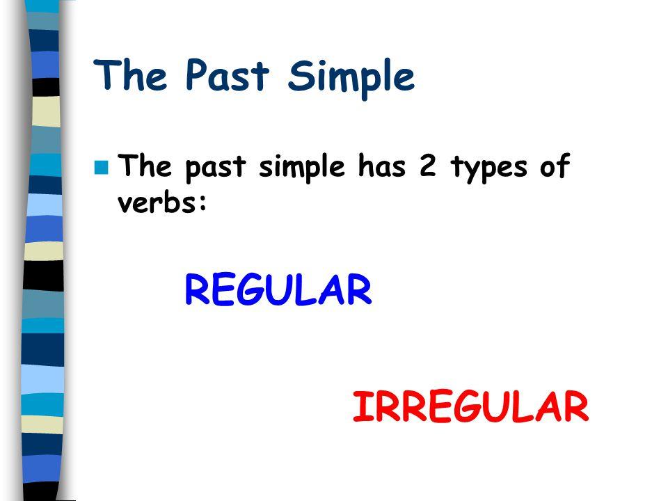 The Past Simple REGULAR IRREGULAR