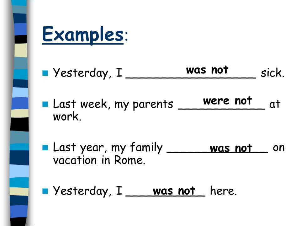 Examples: was not Yesterday, I __________________ sick.