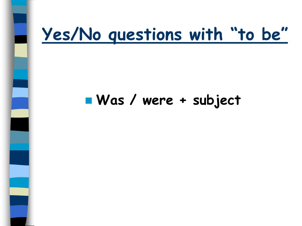 Yes/No questions with to be