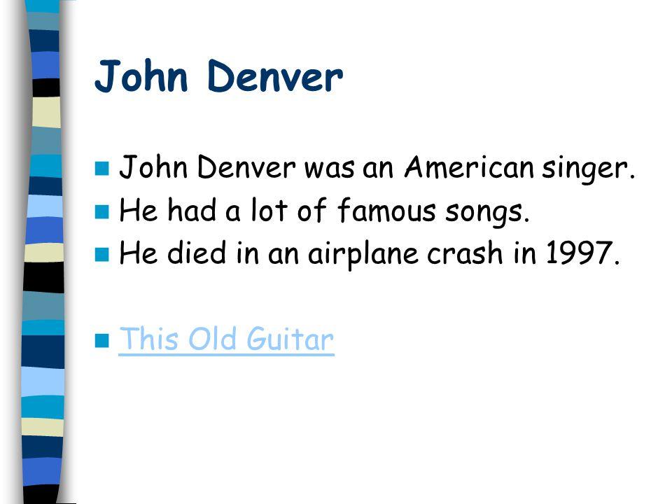 John Denver John Denver was an American singer.