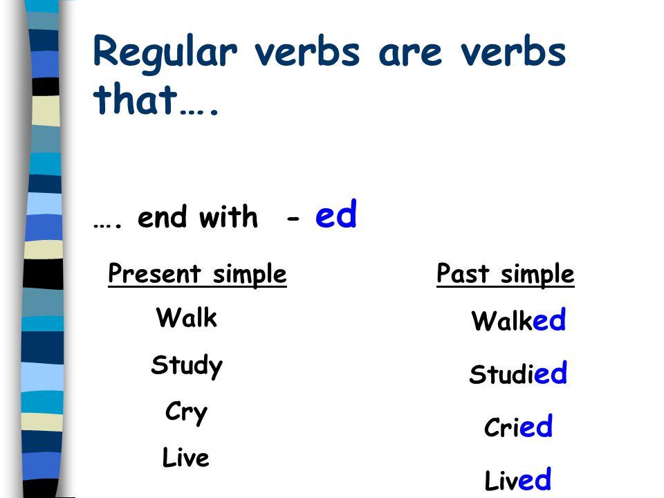 Regular verbs are verbs that….