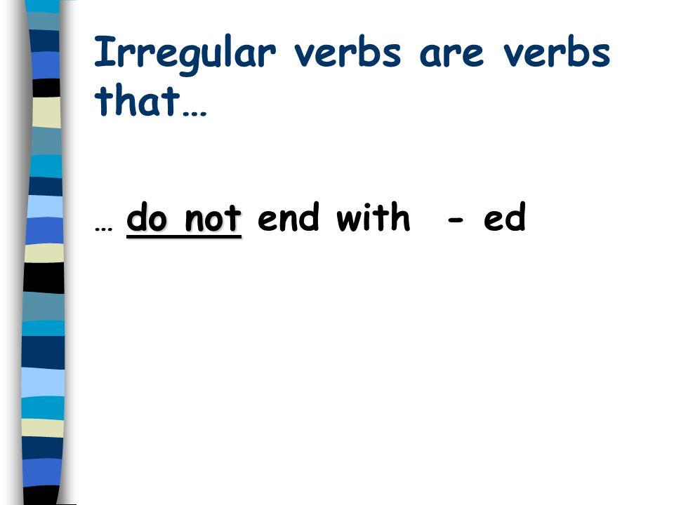 Irregular verbs are verbs that…