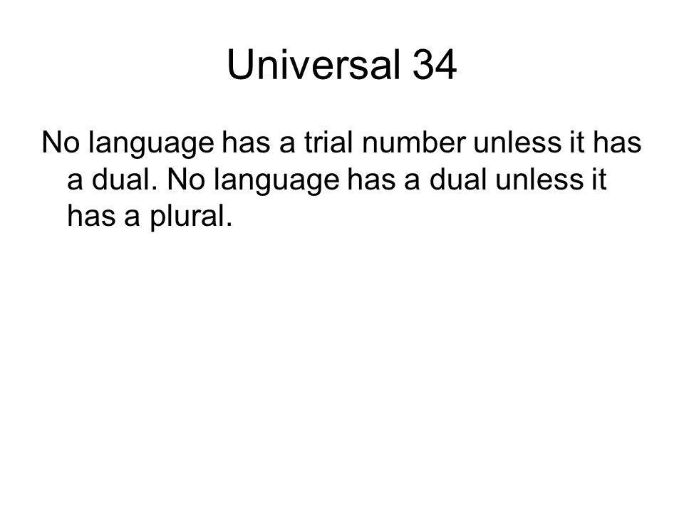 Universal 34 No language has a trial number unless it has a dual.