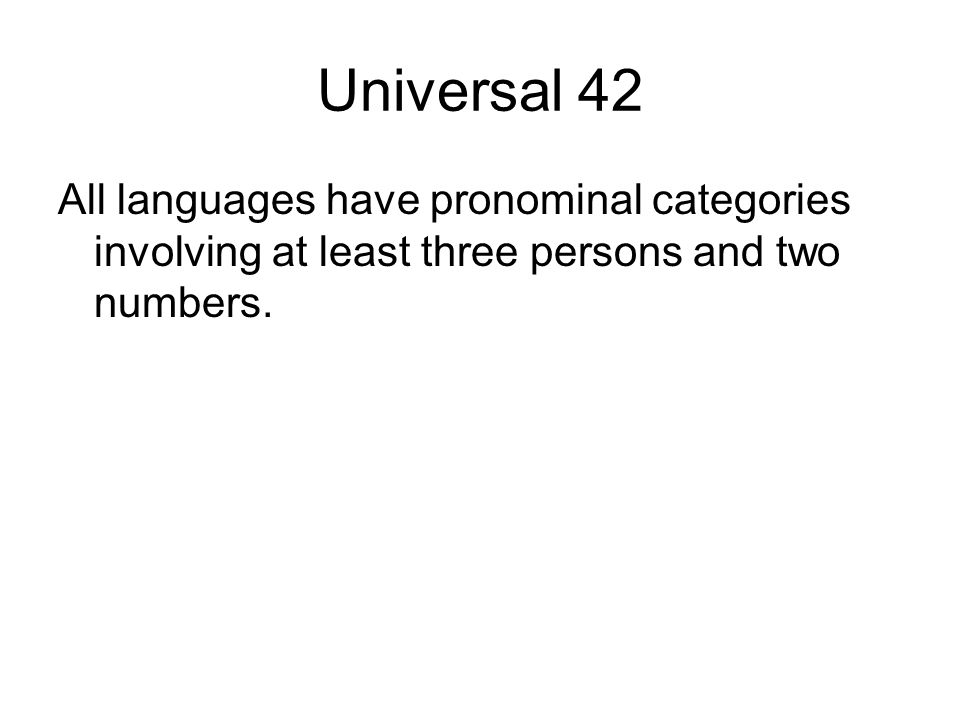 Universal 42 All languages have pronominal categories involving at least three persons and two numbers.