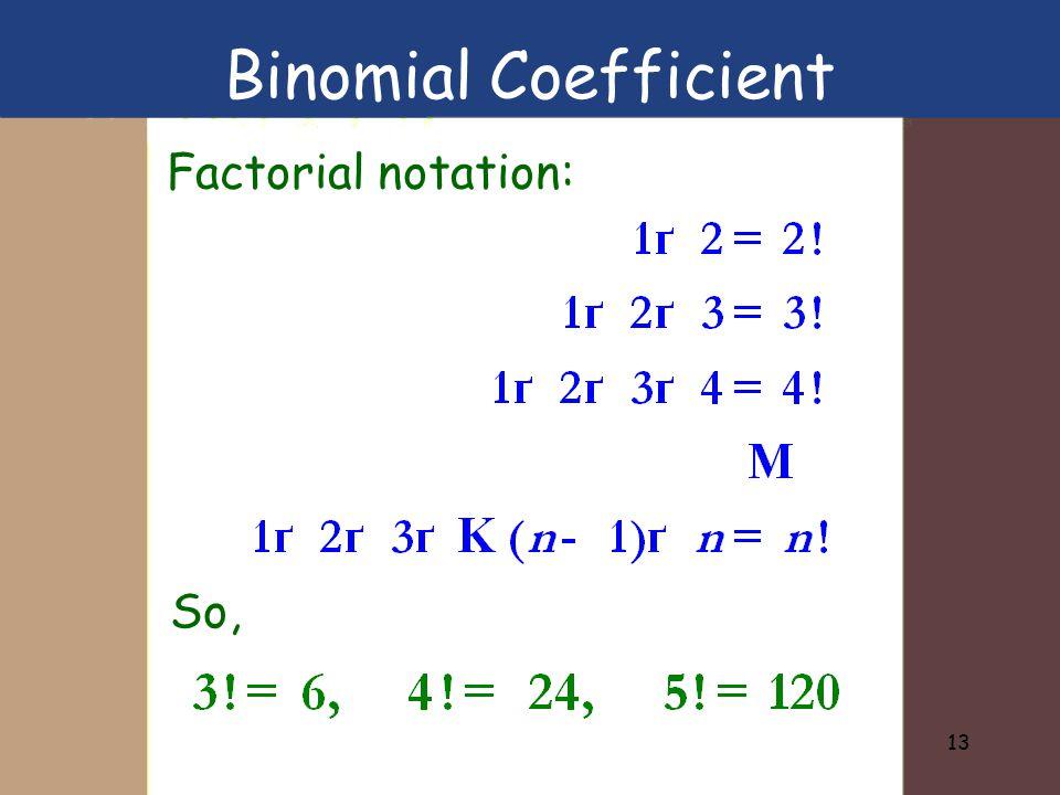 Binomial Coefficient Factorial notation: So,