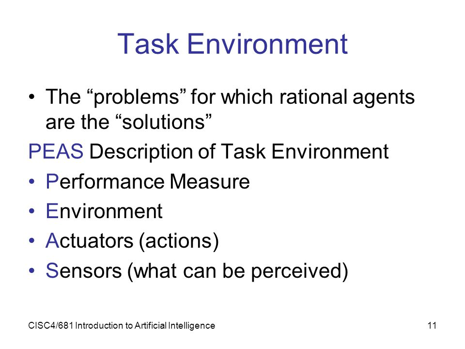 Task Environment The problems for which rational agents are the solutions PEAS Description of Task Environment.