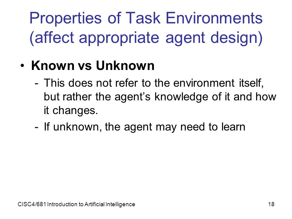 Properties of Task Environments (affect appropriate agent design)