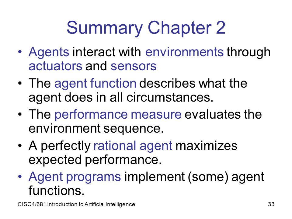 Summary Chapter 2 Agents interact with environments through actuators and sensors.