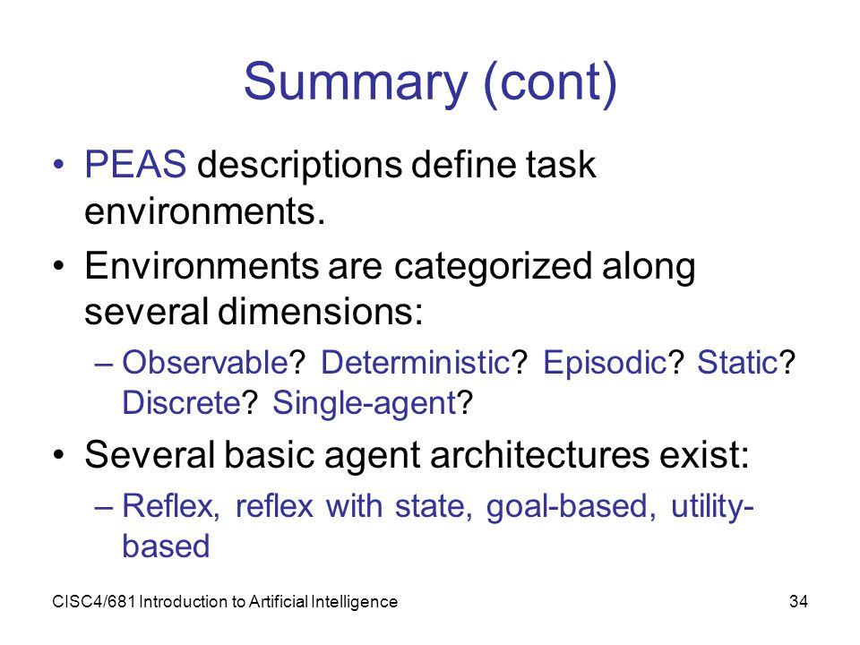 Summary (cont) PEAS descriptions define task environments.