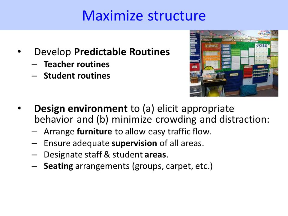 Maximize structure Develop Predictable Routines