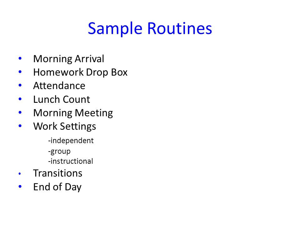 Sample Routines Morning Arrival Homework Drop Box Attendance