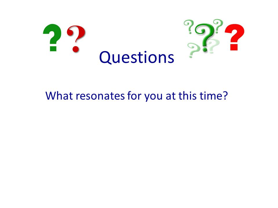 Questions What resonates for you at this time