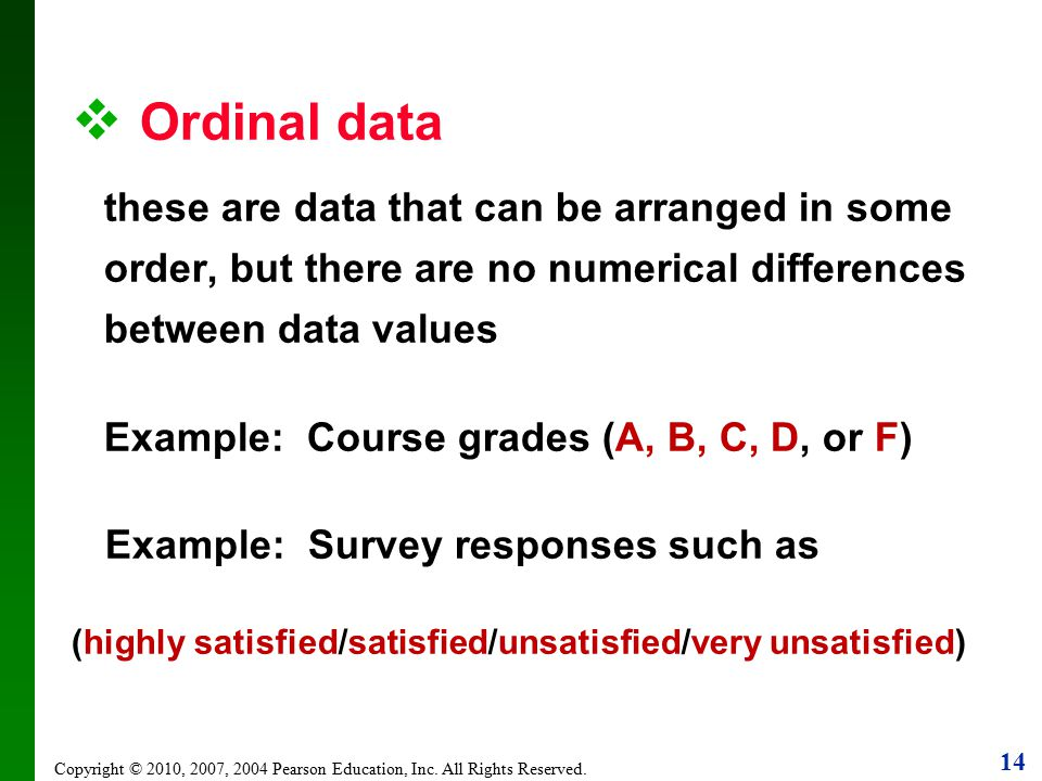 Ordinal data these are data that can be arranged in some order, but there are no numerical differences between data values.