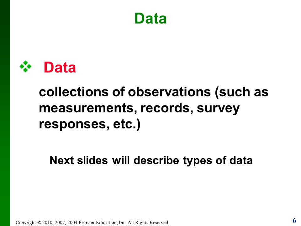 Data Data. collections of observations (such as measurements, records, survey responses, etc.) Next slides will describe types of data.