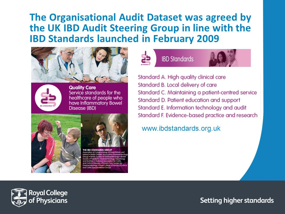 The Organisational Audit Dataset was agreed by the UK IBD Audit Steering Group in line with the IBD Standards launched in February 2009