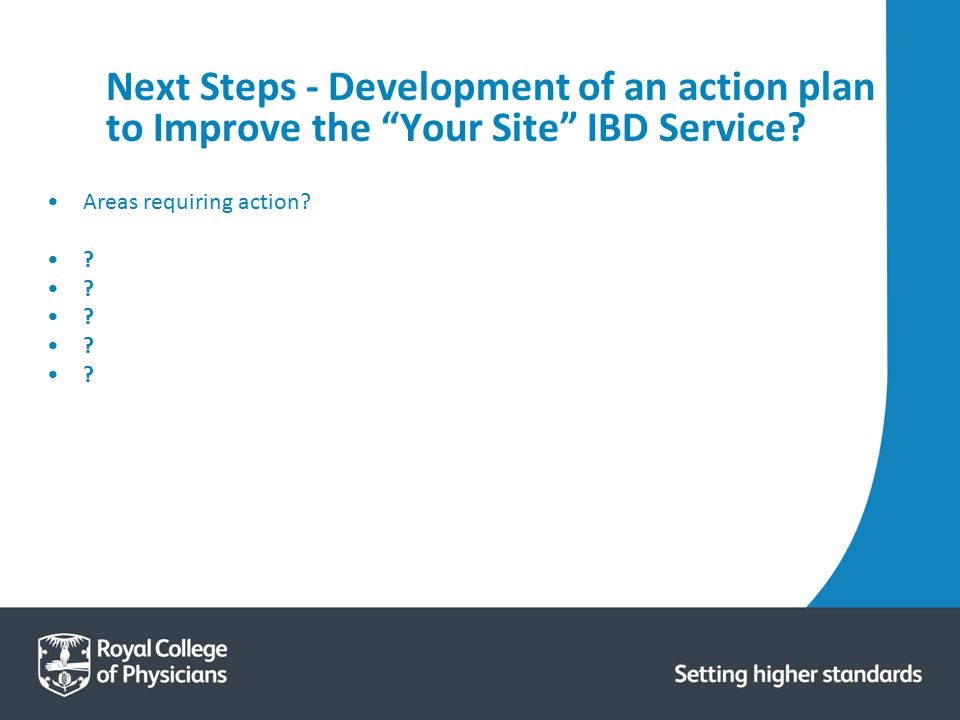 Next Steps - Development of an action plan to Improve the Your Site IBD Service