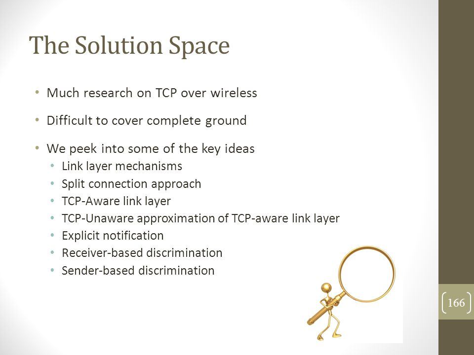 The Solution Space Much research on TCP over wireless