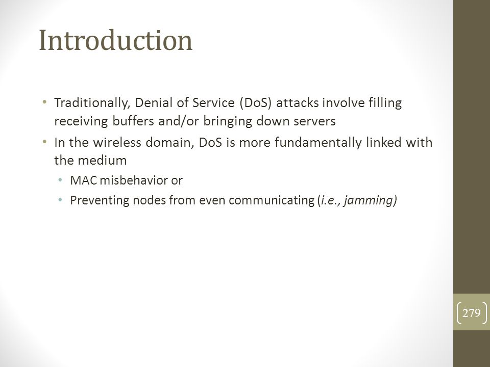 Introduction Traditionally, Denial of Service (DoS) attacks involve filling receiving buffers and/or bringing down servers.