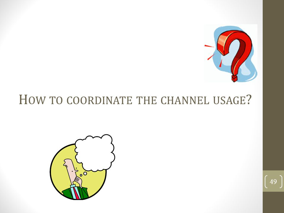 How to coordinate the channel usage