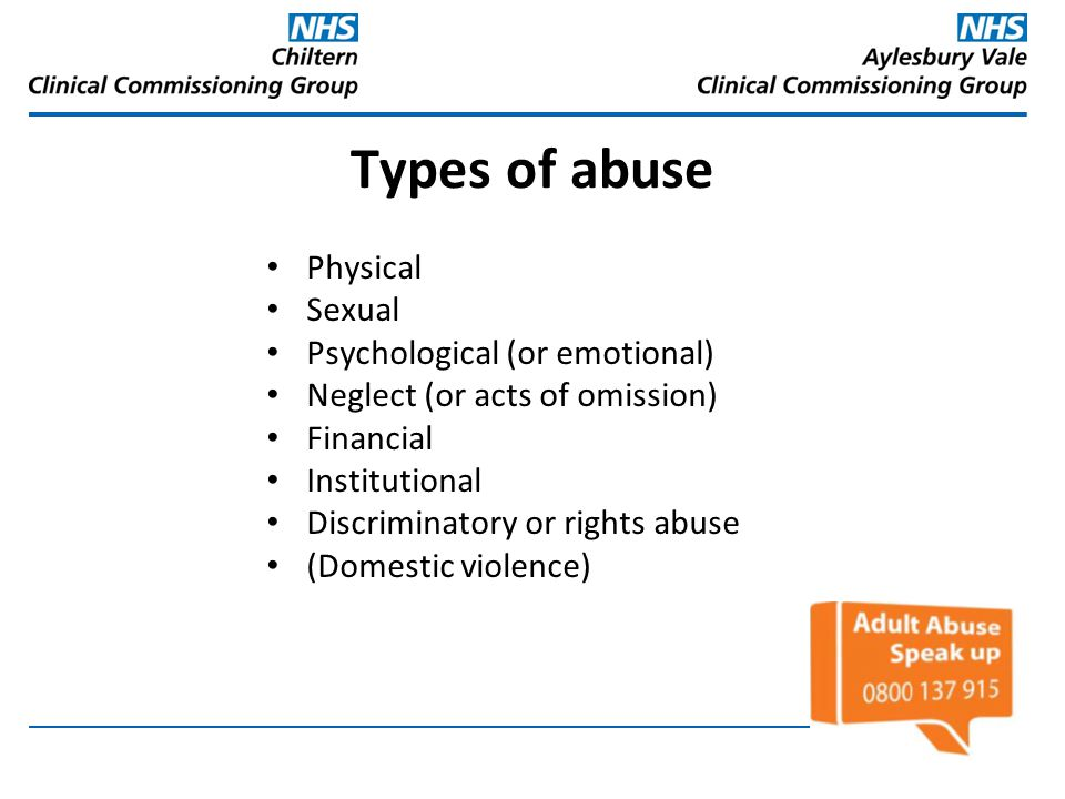Types of abuse Physical Sexual Psychological (or emotional)