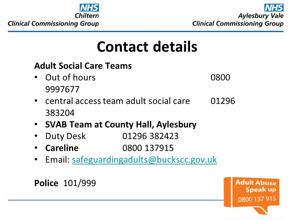 Contact details Adult Social Care Teams Out of hours 0800 9997677
