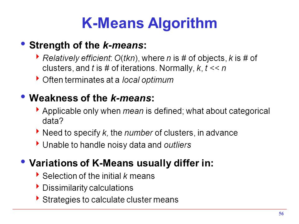 K-Means Algorithm Strength of the k-means: Weakness of the k-means: