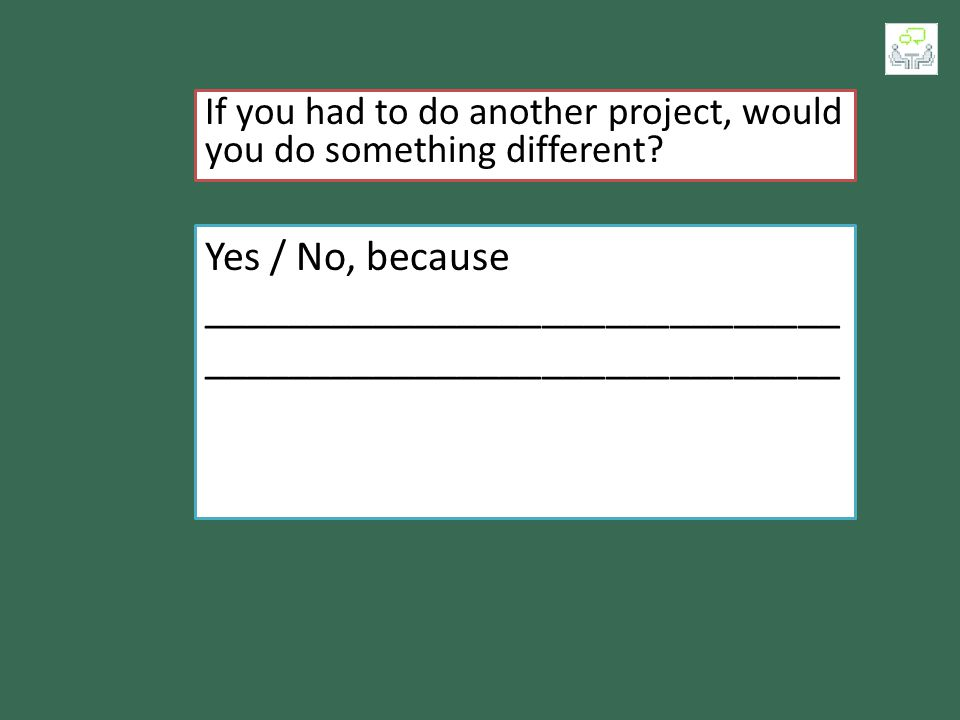 If you had to do another project, would you do something different