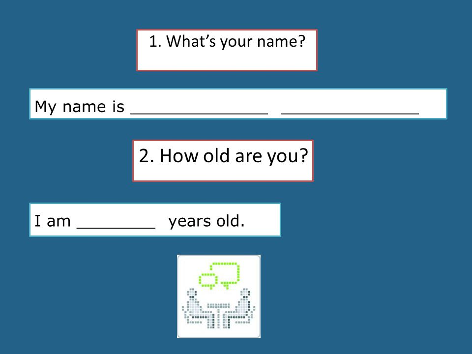 2. How old are you 1. What's your name