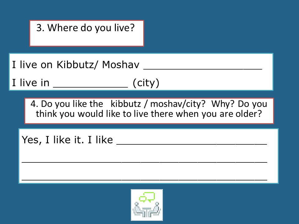 3. Where do you live I live on Kibbutz/ Moshav ___________________. I live in ____________ (city)