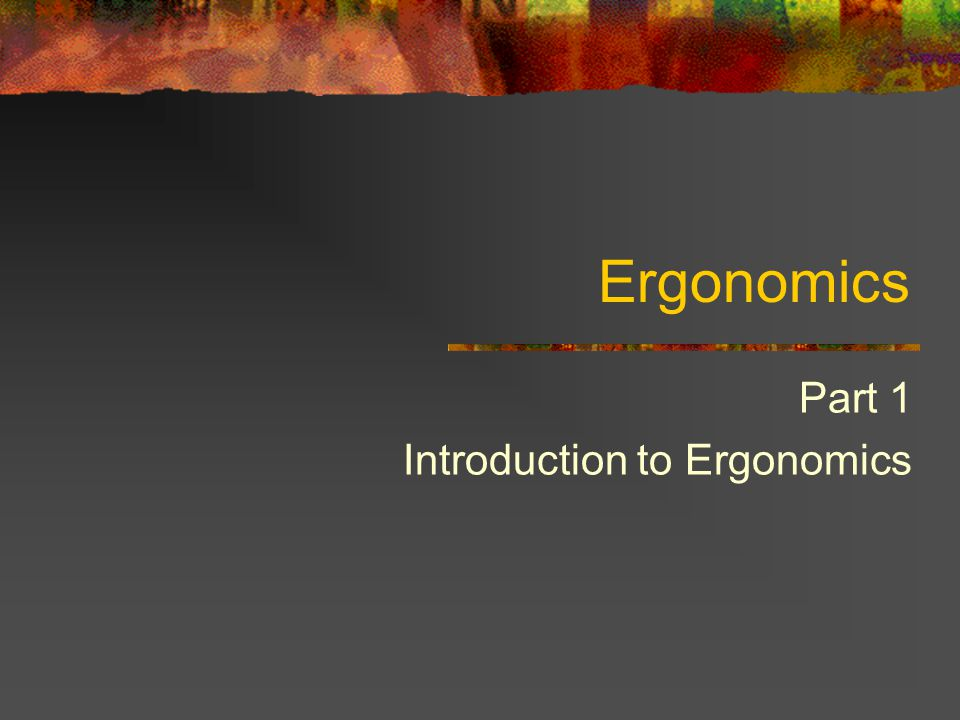 Part 1 Introduction to Ergonomics
