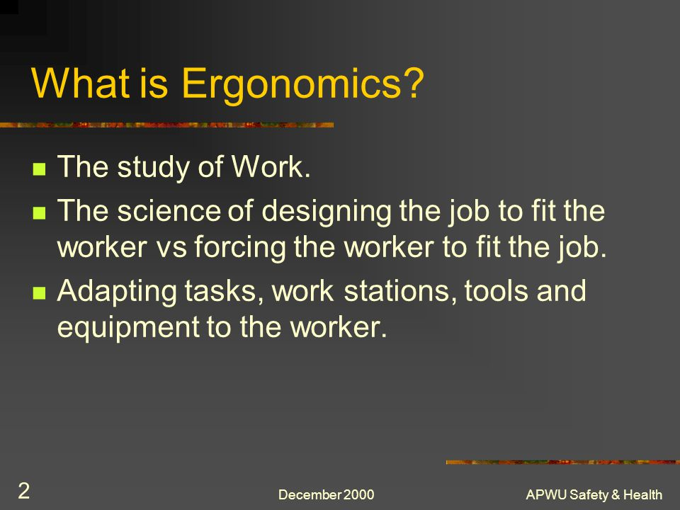 What is Ergonomics The study of Work.