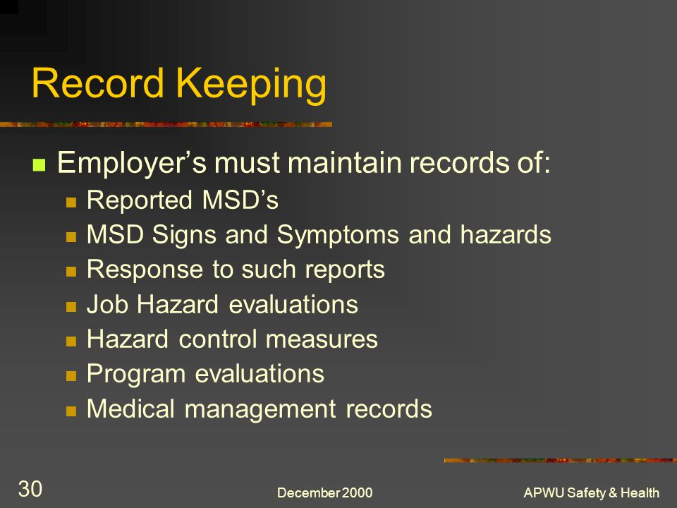 Record Keeping Employer's must maintain records of: Reported MSD's