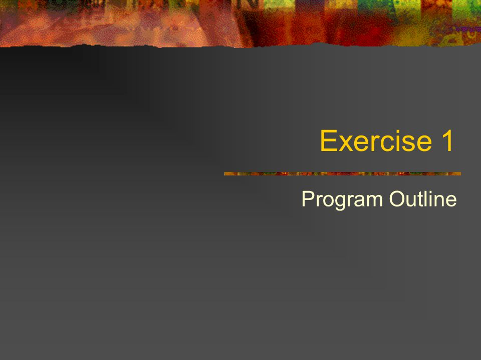 Exercise 1 Program Outline