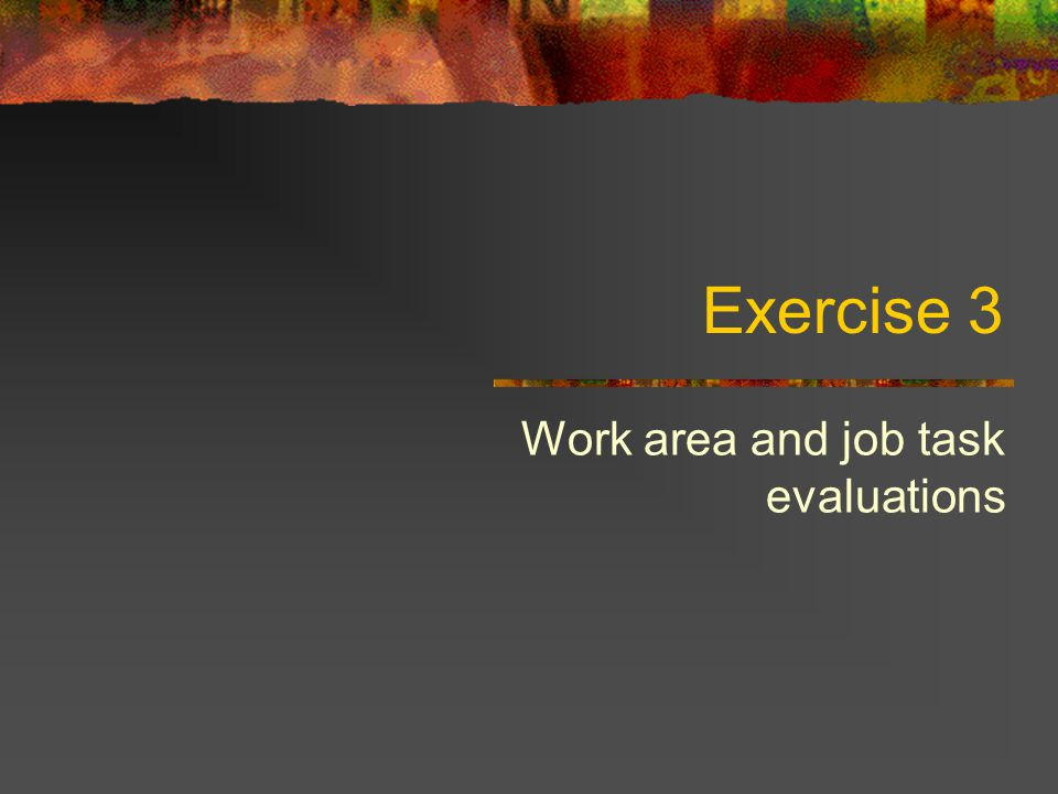 Work area and job task evaluations