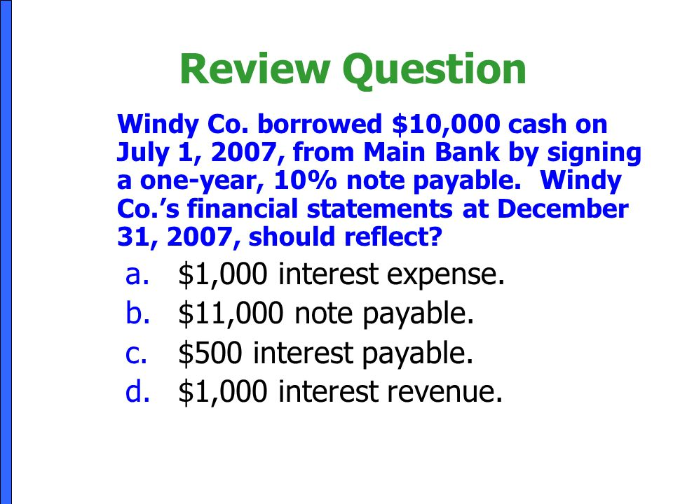 Review Question $1,000 interest expense. $11,000 note payable.