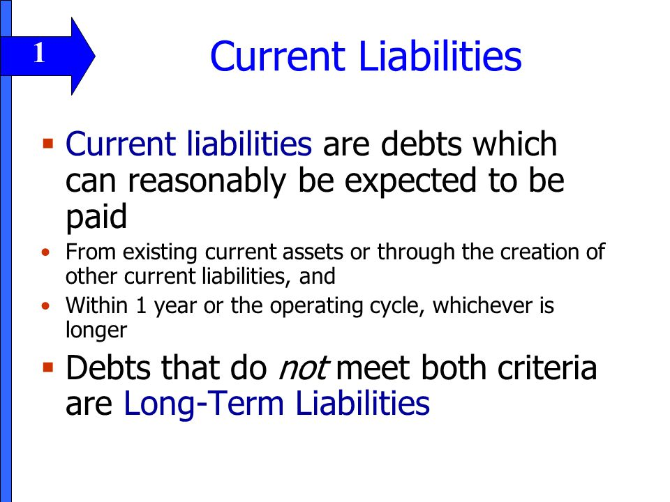 Current Liabilities 11. 1. Current liabilities are debts which can reasonably be expected to be paid.