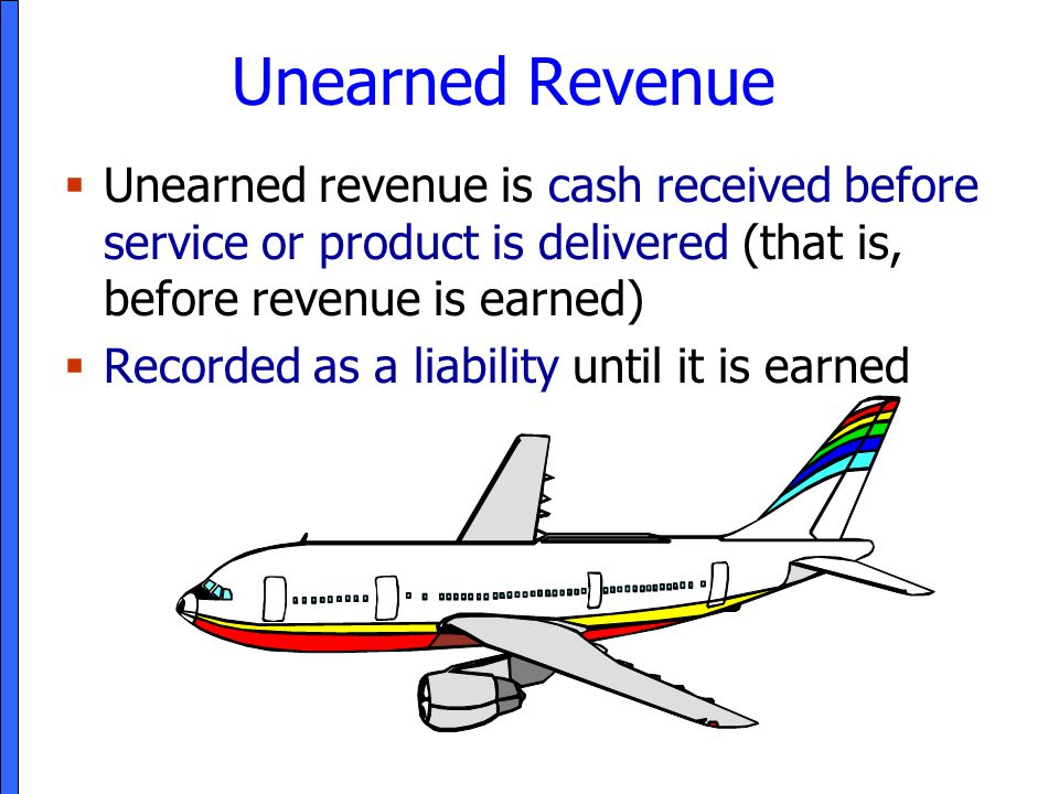 Unearned Revenue Unearned revenue is cash received before service or product is delivered (that is, before revenue is earned)