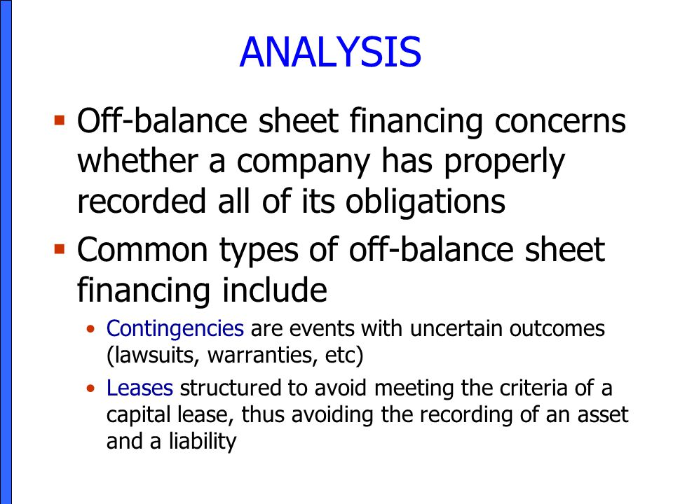 ANALYSIS Off-balance sheet financing concerns whether a company has properly recorded all of its obligations.