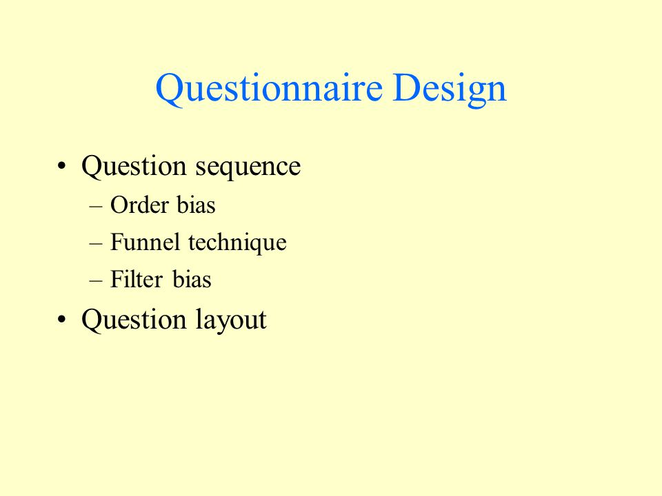Questionnaire Design Question sequence Question layout Order bias