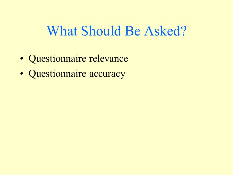 What Should Be Asked Questionnaire relevance Questionnaire accuracy