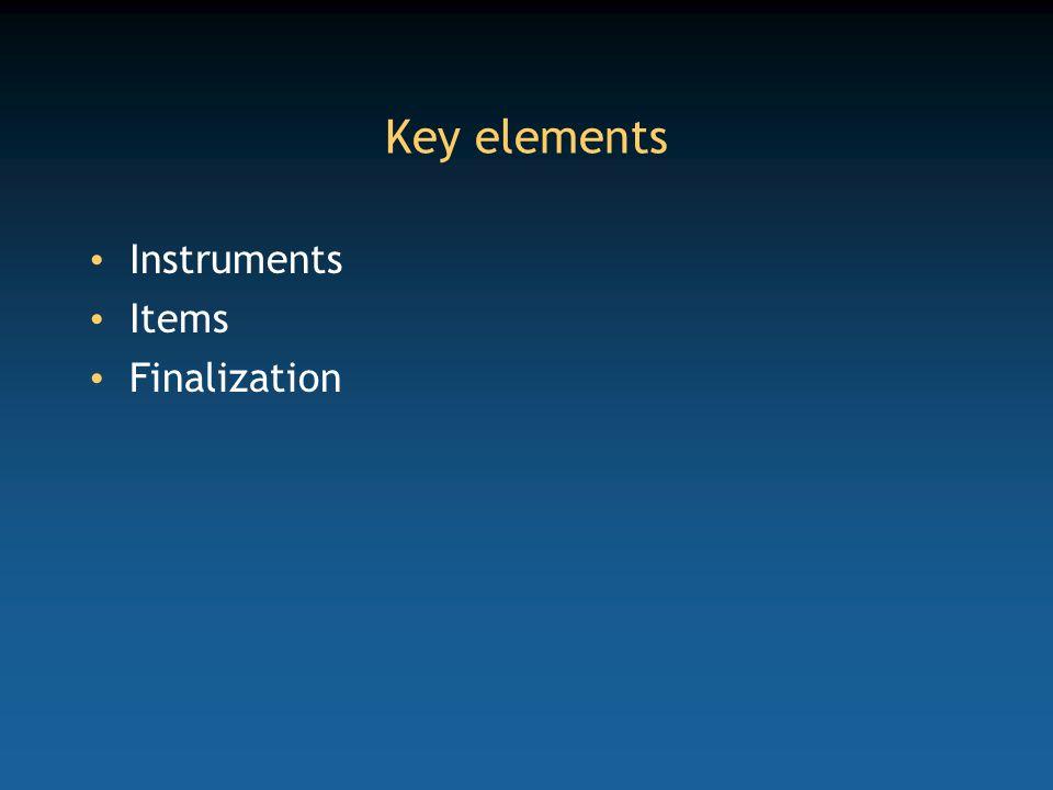 Key elements Instruments Items Finalization