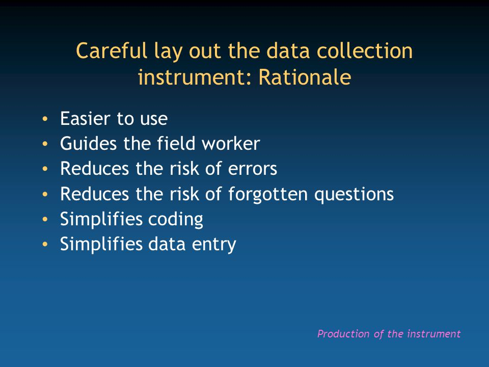 Careful lay out the data collection instrument: Rationale