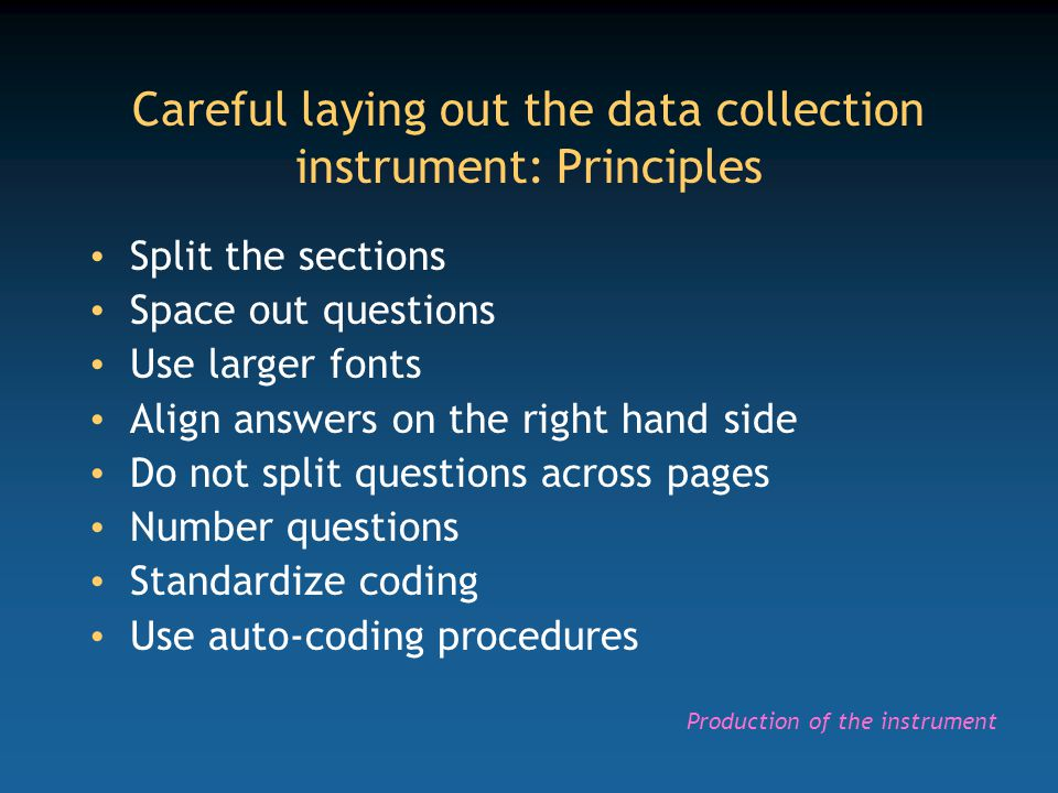 Careful laying out the data collection instrument: Principles