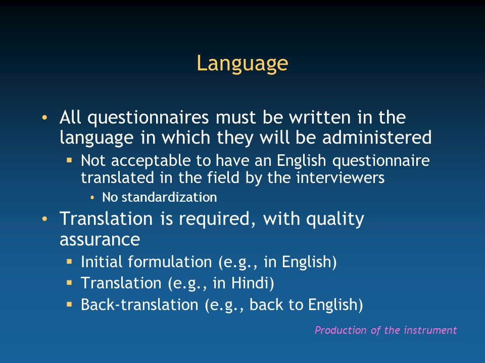 Language All questionnaires must be written in the language in which they will be administered.