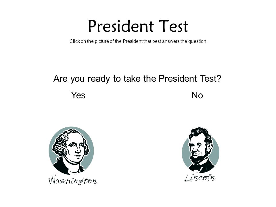President Test Are you ready to take the President Test Yes No