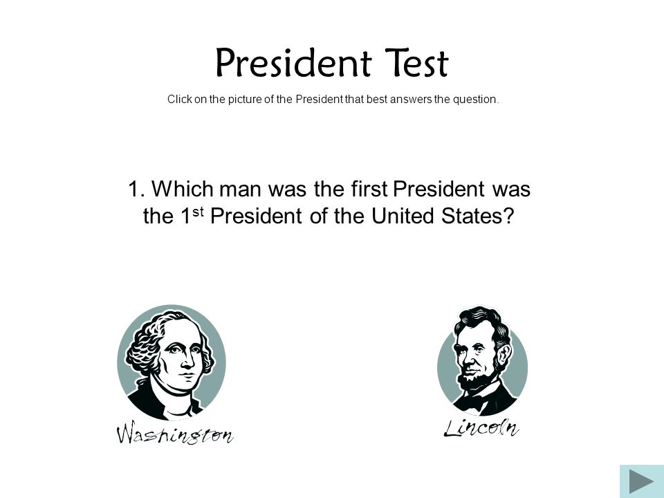 President Test Click on the picture of the President that best answers the question.
