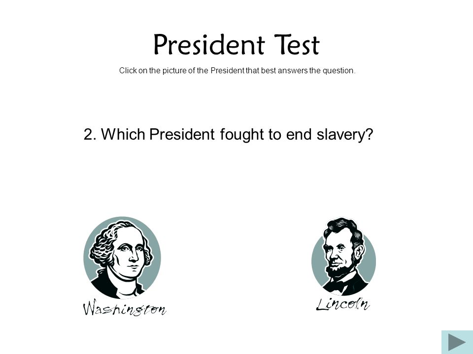 President Test 2. Which President fought to end slavery
