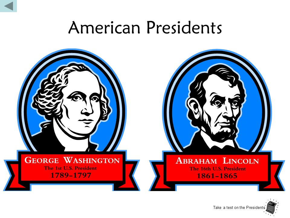 American Presidents Take a test on the Presidents