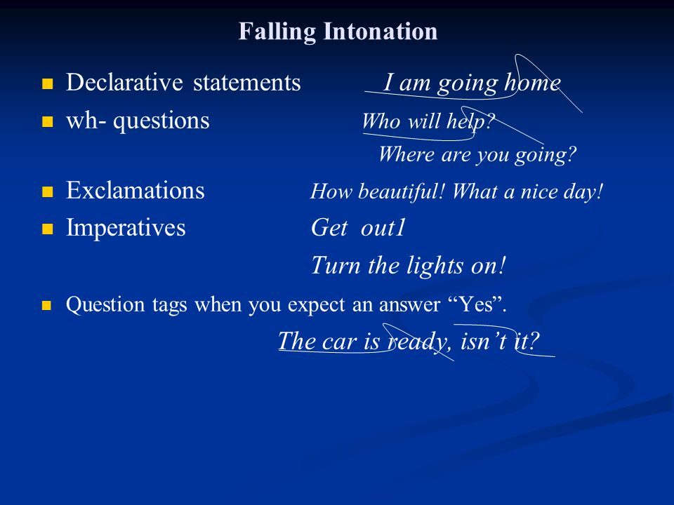 Declarative statements I am going home wh- questions Who will help
