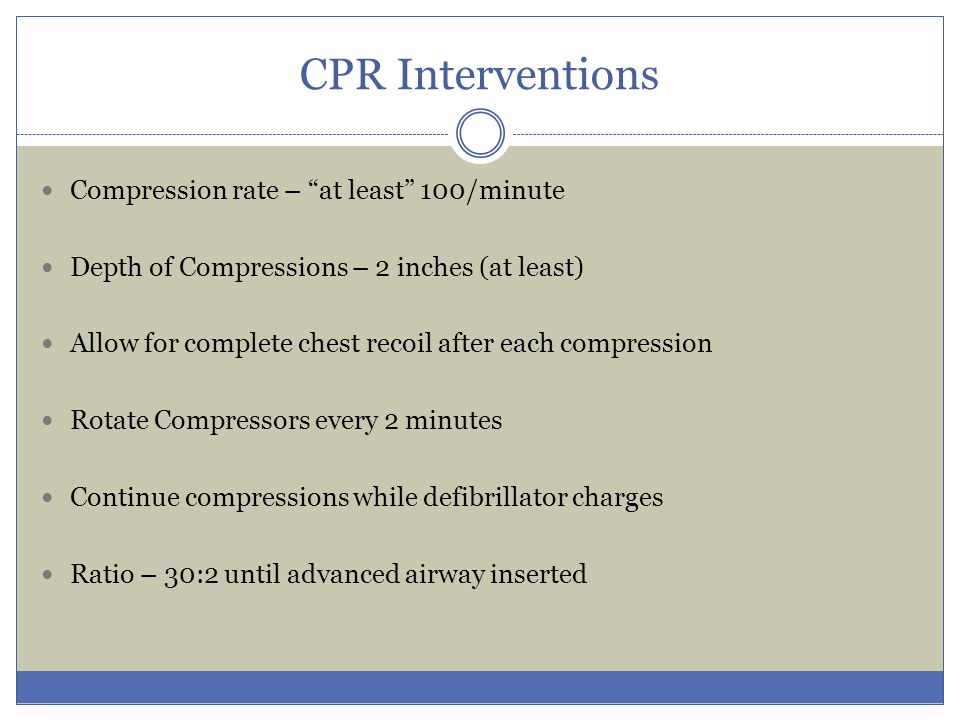 CPR Interventions Compression rate – at least 100/minute